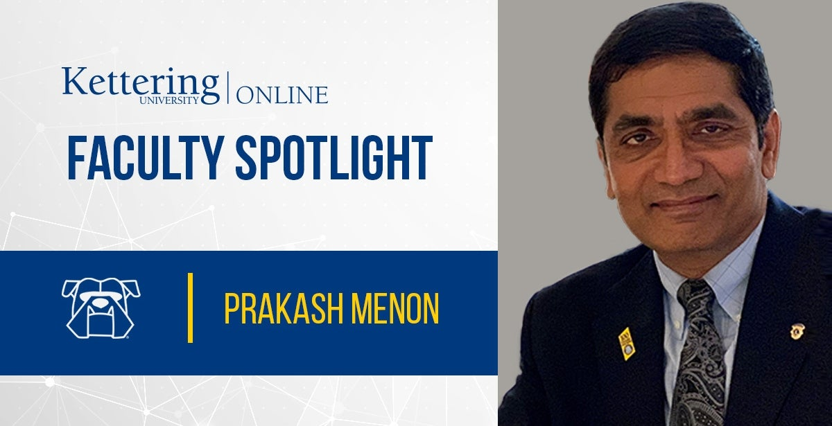 Kettering University Online faculty spotlight: Prakash Menon